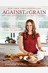 Against All Grain: Delectable Paleo Recipes to Eat Well & Feel Great Kindle Edition