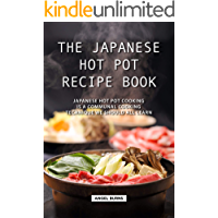 The Japanese Hot Pot Recipe Book: Japanese Hot Pot Cooking is a communal cooking technique we should all learn