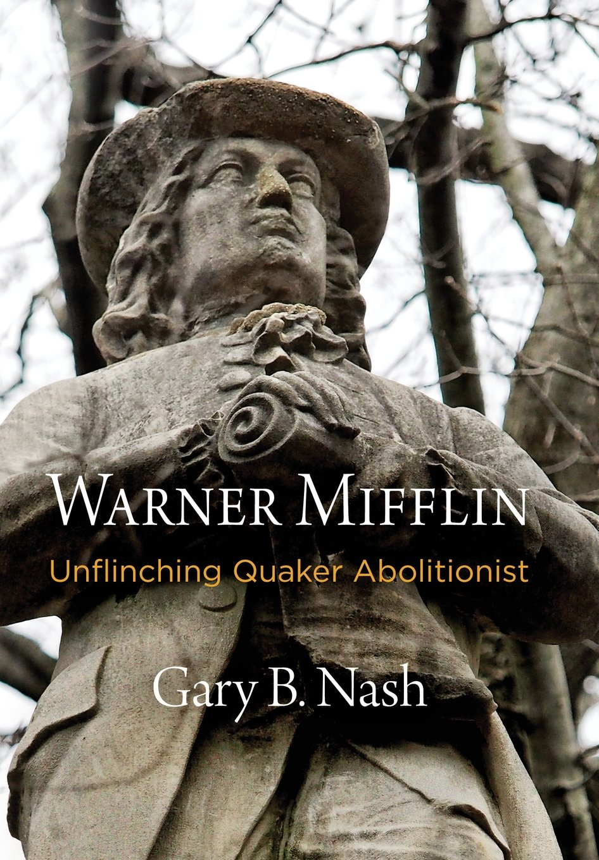 Warner Mifflin: Unflinching Quaker Abolitionist (Early American Studies)