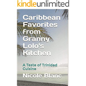 Caribbean Favorites from Granny Lolo's Kitchen: A Taste of Trinidad Cuisine (Caribbean Home Cooking Book 1)