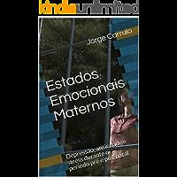 Estados Emocionais Maternos: Depressão, ansiedade e stress durante o período pré e pós-natal (Psicologia Clínica Livro 1)