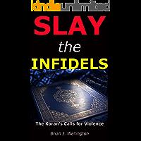 Slay the Infidels: The Koran's Calls for Violence