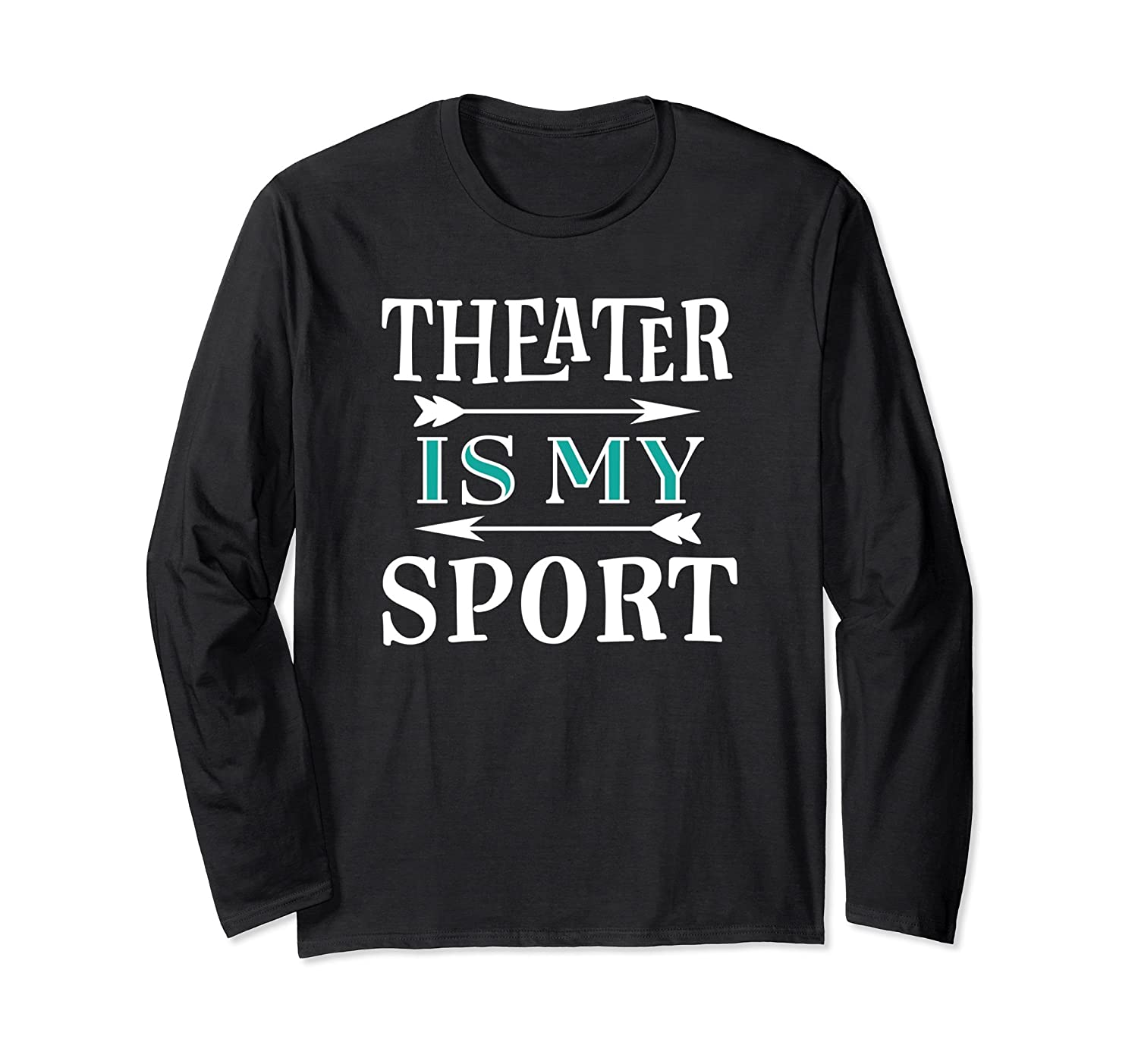 Theatre Is My Sport Long Sleve Shirt Drama Acting Gift-mt