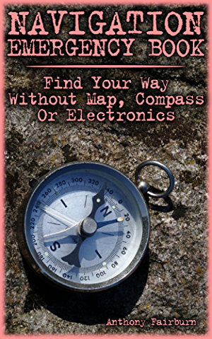 Navigation Emergency Book: Find Your Way Without Map; Compass Or Electronics