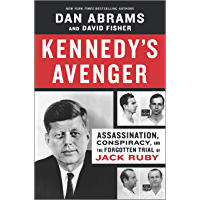 Kennedy's Avenger: Assassination, Conspiracy, and the Forgotten Trial of Jack Ruby (English Edition)