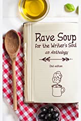 RAVE SOUP FOR THE WRITER'S SOUL Anthology, 2nd Edition, 2015: Written works of various members of the RAVE REVIEWS BOOK CLUB Kindle Edition