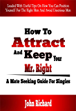 How To Attract And Keep Your Mr. Right: A Mate Seeking Guide For Singles