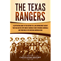 The Texas Rangers: A Captivating Guide to the History of a Law Enforcement Agency That Has Helped Stop Some of America's Most Infamous Criminals and Their ... the Mexican-American War (English Edition)
