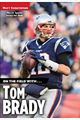 On the Field with...Tom Brady Kindle Edition