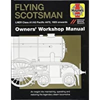 Flying Scotsman Manual: An Insight into Maintaining, Operating and Restoring the Legendary Steam Locomotive (Owners Workshop Manual) (Haynes Owners' Workshop Manuals)