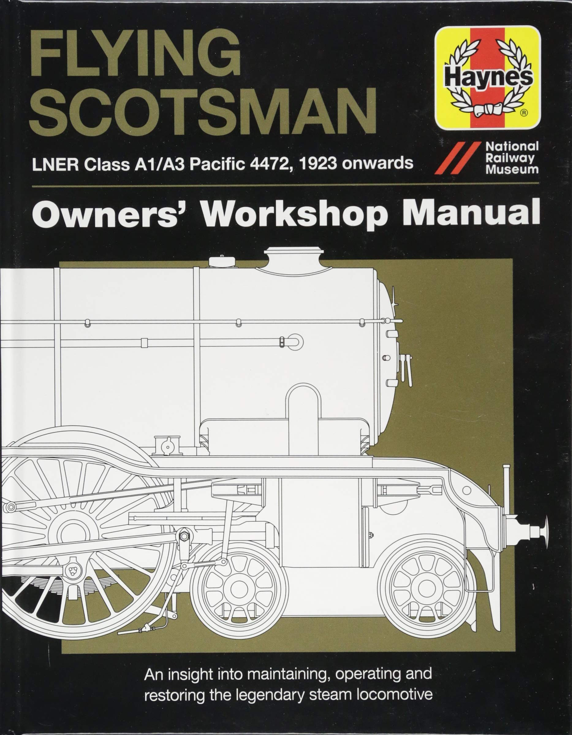Flying Scotsman Manual: An Insight into Maintaining, Operating and  Restoring the Legendary Steam Locomotive (Owners Workshop Manual) (Haynes  Owners' ...
