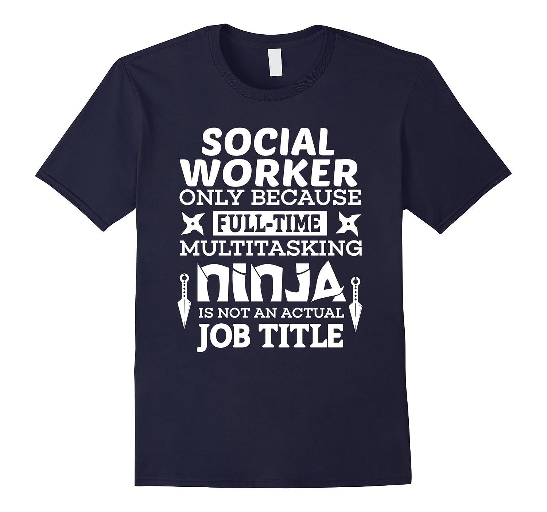 Social Worker Shirt Because Ninja Support Help Career TShirt-TD