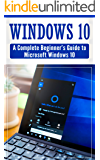 Windows 10: Complete Beginners Guide To Microsoft WINDOWS 10 (Tips And Tricks, User  Manual, 2017 Updated User Guide)