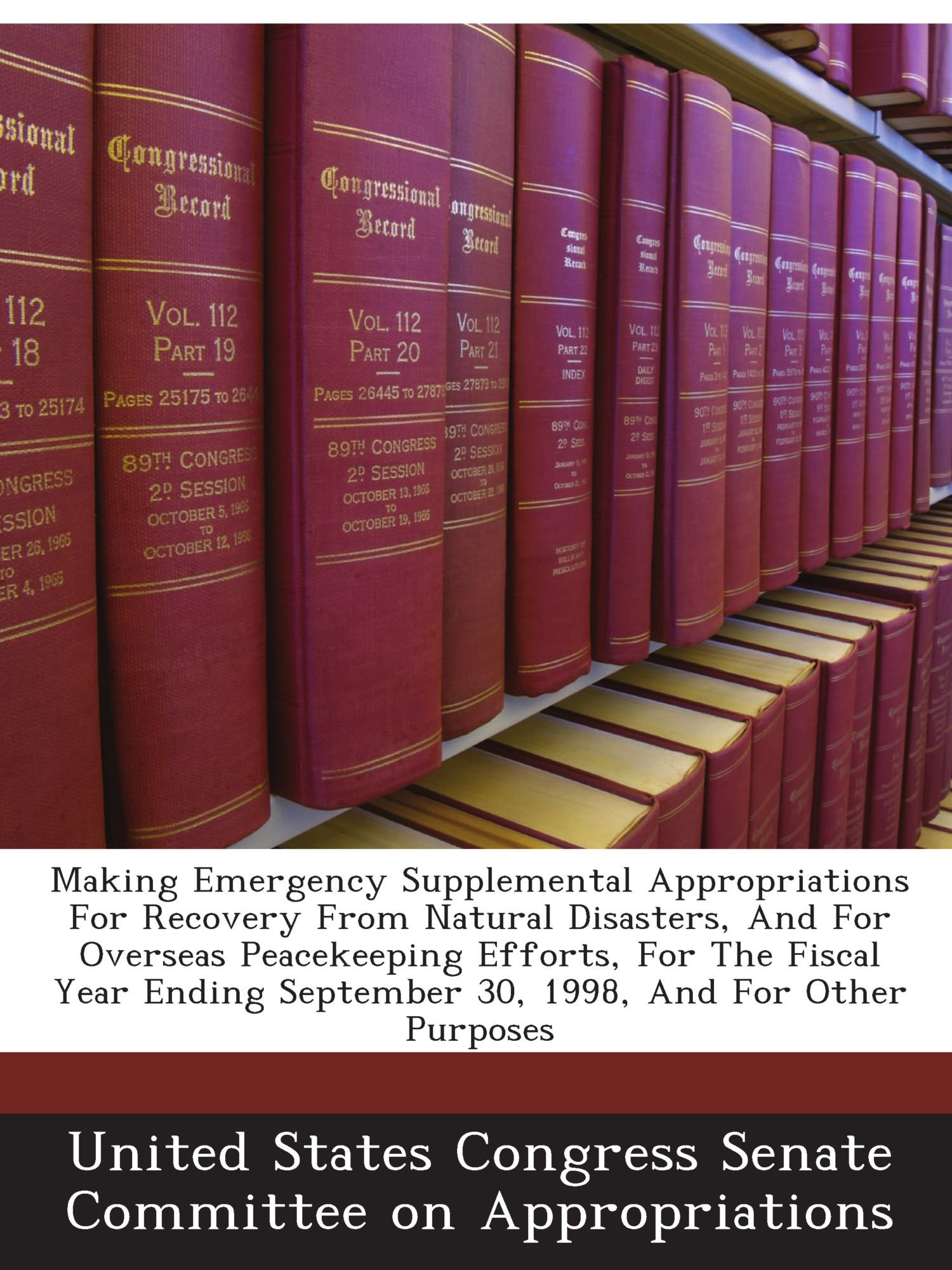 Making Emergency Supplemental Appropriations For Recovery From Natural Disasters, And For Overseas Peacekeeping Efforts, For The Fiscal Year Ending September 30, 1998, And For Other Purposes pdf epub