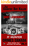 The Country Boy Killer: The True Story of Serial Killer Cody Legebokoff (True Crime Murder & Mayhem) (Crimes Canada: True Crimes That Shocked the Nation Book 6)