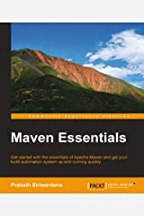 Maven Essentials: Get started with the essentials of Apache Maven and get your build automation system up and running quickly Kindle Edition