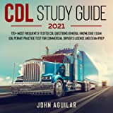 CDL Study Guide 2021: 170+ Most Frequently Tested CDL Questions General Knowledge Exam: CDL Permit Practice Test For…