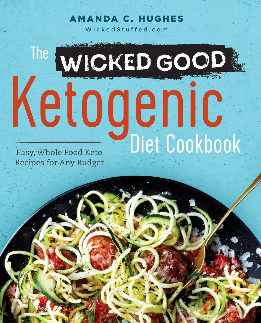 Amazon the wicked good ketogenic diet cookbook easy whole amazon the wicked good ketogenic diet cookbook easy whole food keto recipes for any budget 9781623157340 amanda c hughes books forumfinder Choice Image
