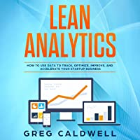 Lean Analytics: How to Use Data to Track, Optimize, Improve and Accelerate Your Startup Business (Lean Guides with Scrum, Sprint, Kanban, DSDM, XP & Crystal)