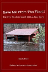Save Me From The Flood!: Big River Floods in March 2010, A True Story Kindle Edition
