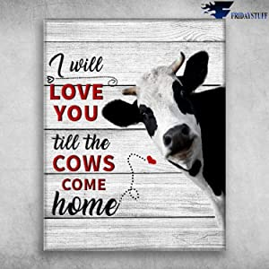 """Robina Fancy I Will Love You Till The Cows Come Home Poster Gift for Women Men, On Birthday Xmas, Art Print Size 11""""x17"""" 12""""x18"""" 16""""x24"""" 24""""x36"""""""