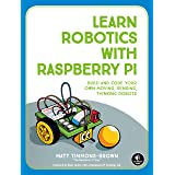 Learn Robotics with Raspberry Pi: Build and Code Your Own Moving, Sensing, Thinking Robots