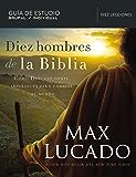 Diez hombres de la Biblia: Cómo Dios usó gente imperfecta para cambiar el mundo (Spanish Edition)
