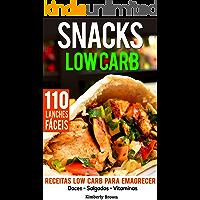 Snacks Low Carb - 110 receitas de lanches fáceis: Receitas Low Carb para Emagrecer - Doces, Salgados, Vitaminas