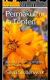 Permakultur in Töpfen: Autarke Selbstversorgung ohne Garten