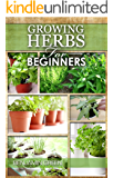 GROWING HERBS: How to Grow Low cost Indoor and Outdoor Herbs in containers, for Profit or for health benefits at home, Simple Basic Recipes ( How to grow ... herbs for beginners ) (English Edition)