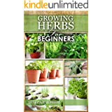 GROWING HERBS: How to Grow Low cost Indoor and Outdoor Herbs in containers, for Profit or for health benefits at home, Simple