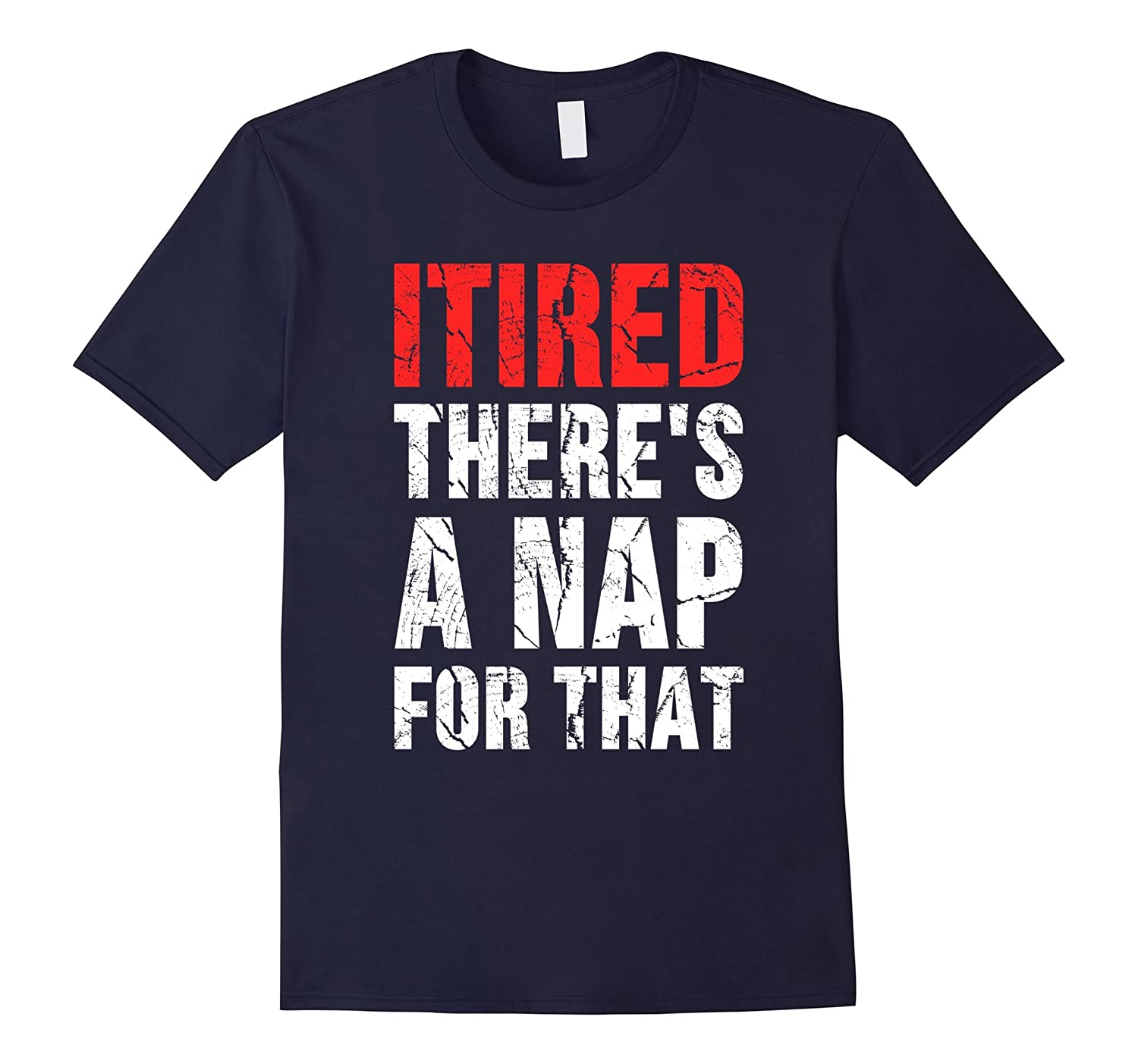 iTired Theres a nap for that t-shirt-TH