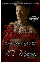 Bastian : He's Dark, He's Fallen, And An Angel Lights His Soul! (Dark Fallen Angels MC NorCal Chapter, A Bad Boy Bikers Motorcycle Club Romance Book 1) Kindle Edition