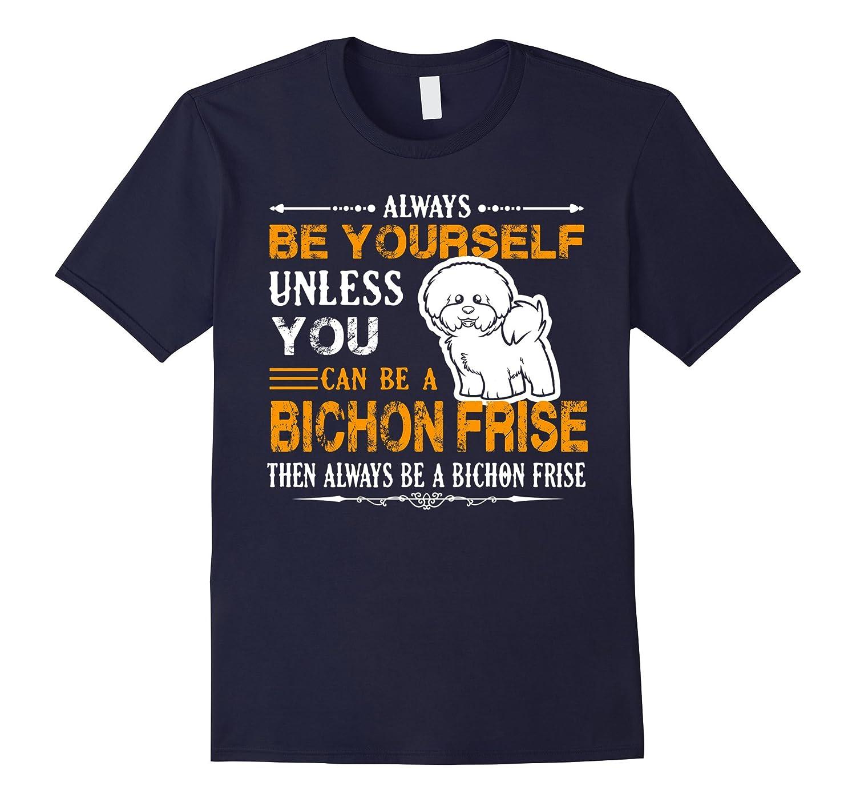 Always Be A Bichon Frise Shirt Men, Women-Art
