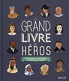 Le grand livre des héros : Le destin fabuleux de 100 personnages qui ont fait avancer l'humainté