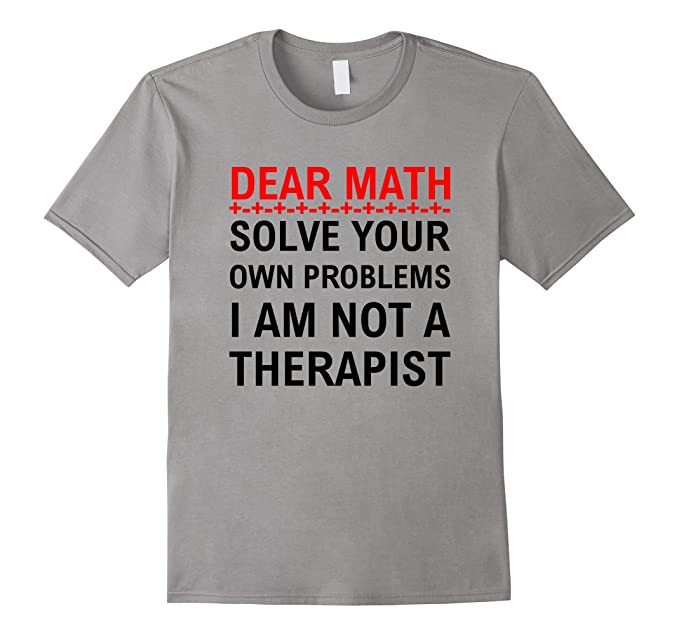 13bfd4fc1 Mens Dear Math Solve Your Own Problems Therapist Funny T-shirt 2XL Slate