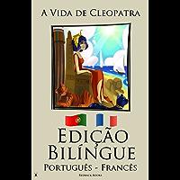 Aprender Francês - Edição Bilíngue (Português - Francês) A Vida de Cleopatra