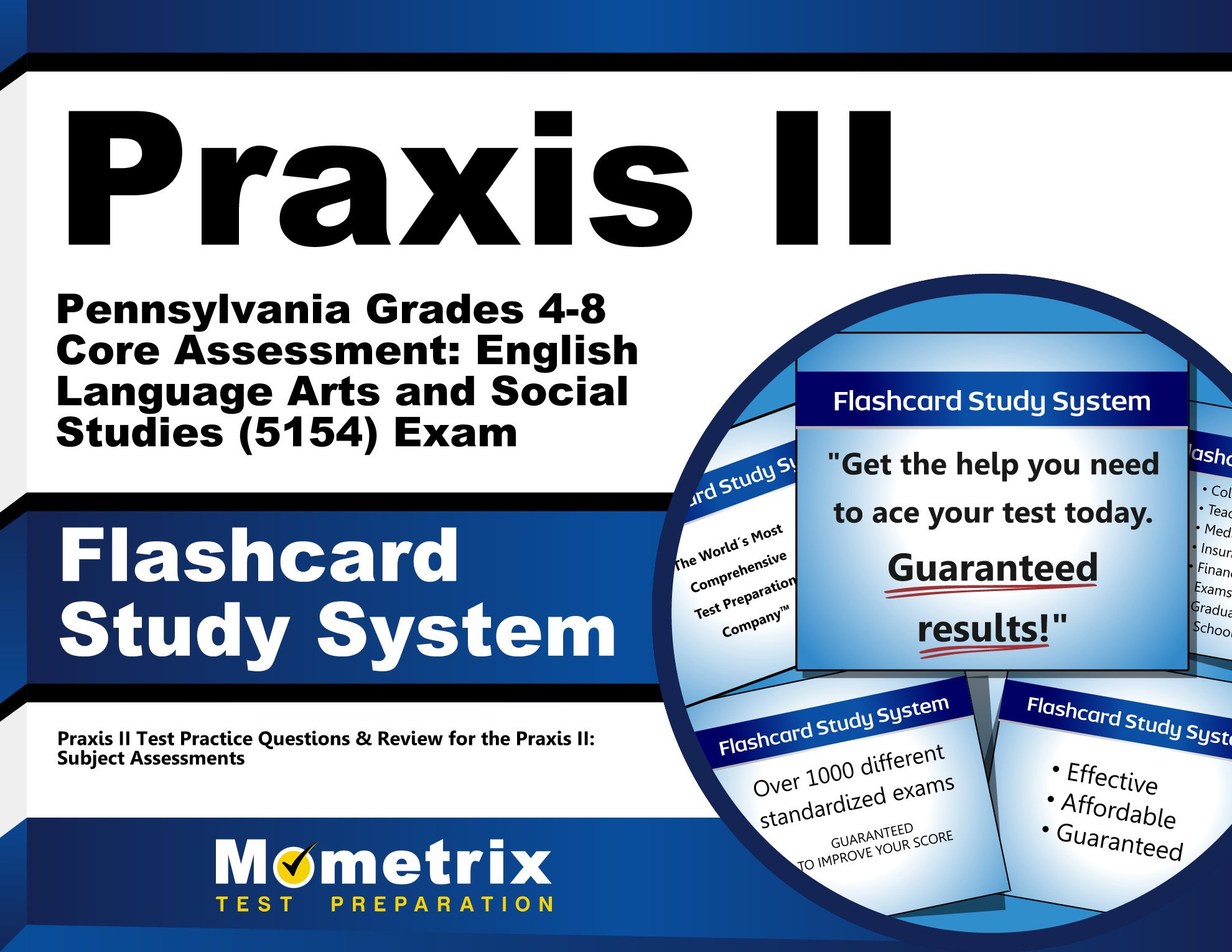 Praxis II Pennsylvania Grades 4-8 Core Assessment: English Language Arts and Social Studies (5154) Exam Flashcard Study System: Praxis II Test ... the Praxis II: Subject Assessments (Cards)