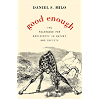 Good Enough: The Tolerance for Mediocrity in Nature and Society