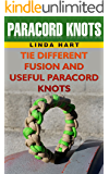Paracord Knots: Tie Different Fusion And Useful Paracord Knots