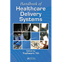 Handbook of Healthcare Delivery Systems (Industrial and Systems Engineering Series)