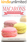 Macarons Cookbook: Conquer the World with This Unique Macaron Recipe Book (English Edition)