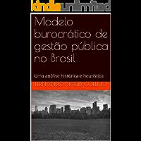 Modelo burocrático de gestão pública no Brasil: Uma análise histórica e heurística