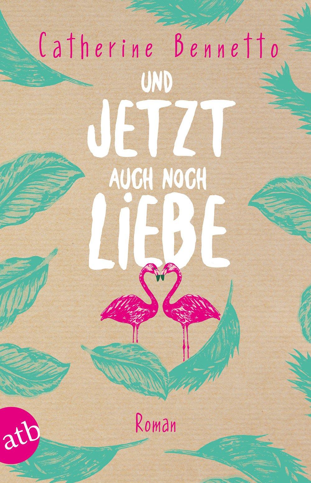 Und jetzt auch noch Liebe: Roman
