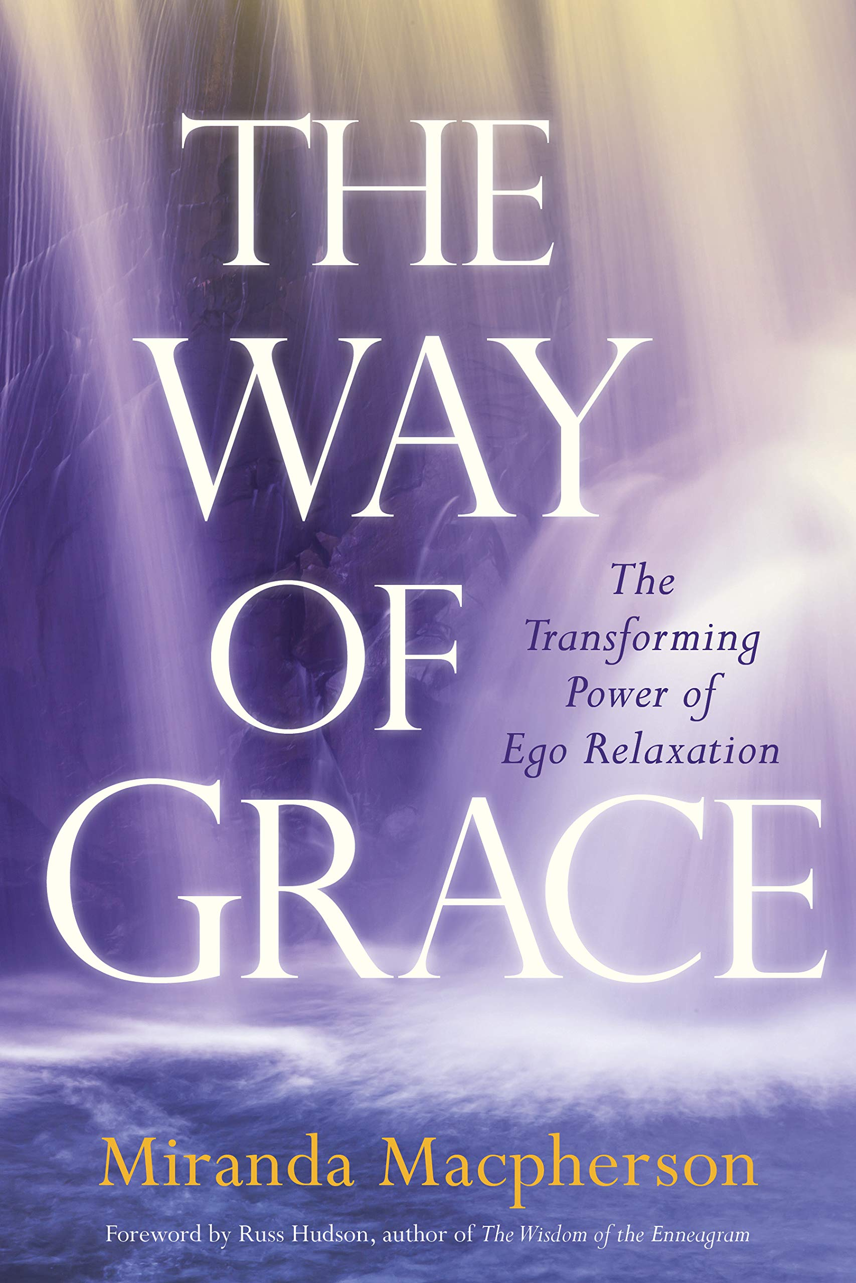 The Way of Grace: The Transforming Power of Ego Relaxation: Miranda  Macpherson, Russ Hudson: 9781683641308: Amazon.com: Books