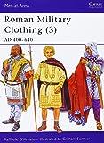 Roman Military Clothing (3): AD 400-640: v. 3 (Men-at-Arms)