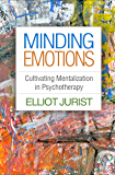 Minding Emotions: Cultivating Mentalization in Psychotherapy (Psychoanalysis and Psychological Science) (English Edition)