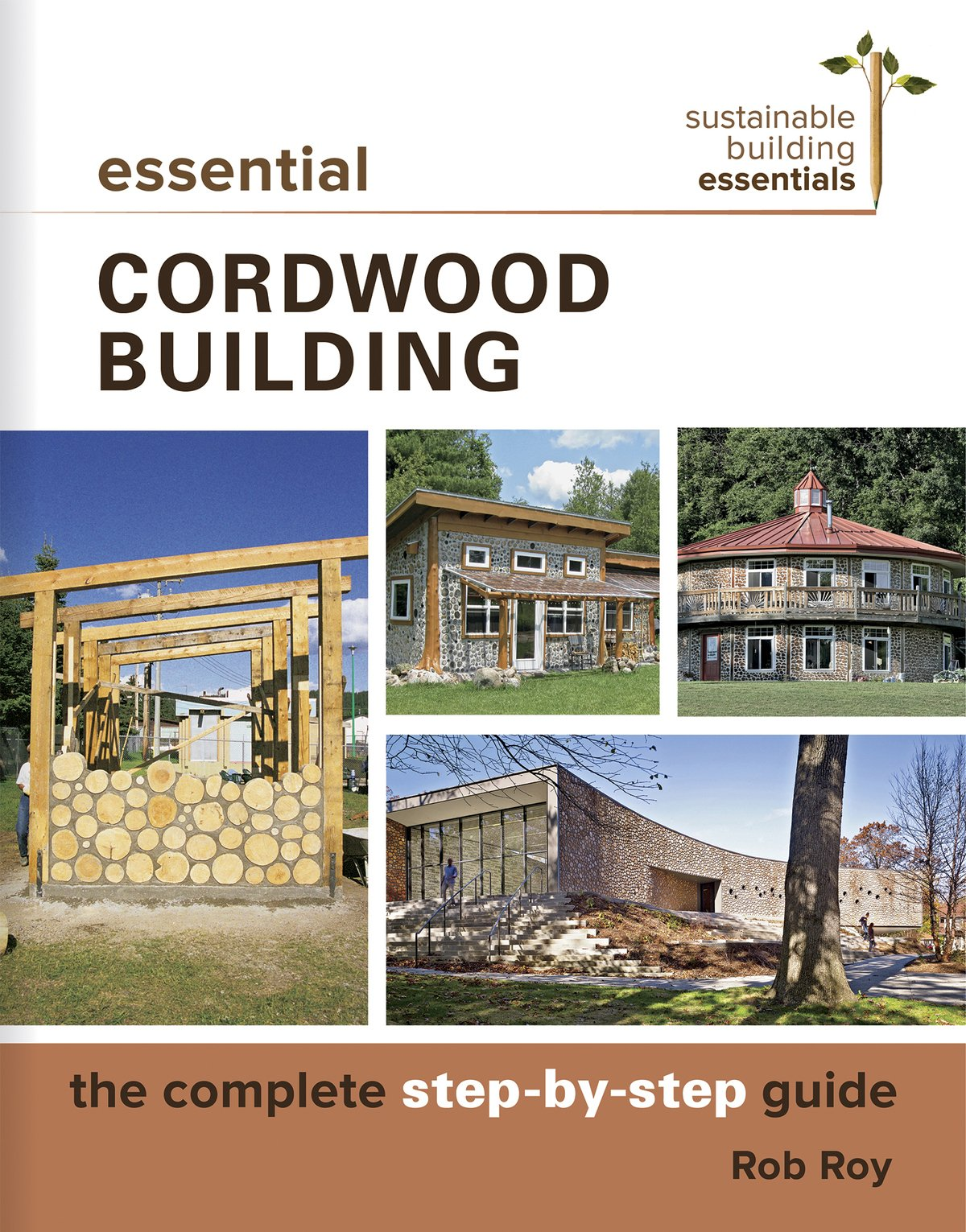 Essential cordwood building the complete step by step guide essential cordwood building the complete step by step guide sustainable building essentials series rob roy 9780865718524 amazon books fandeluxe Image collections