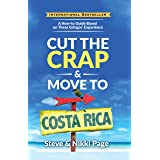 Cut The Crap & Move To Costa Rica: A How-To Guide Based On These Gringos' Experience (Costa Rica Travel Guides: Based On Thes