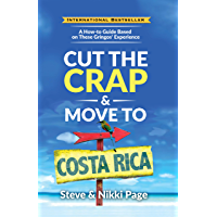 Cut the Crap & Move to Costa Rica: A How-to Guide Based on These Gringos' Experience (Cut The Crap Costa Rica)